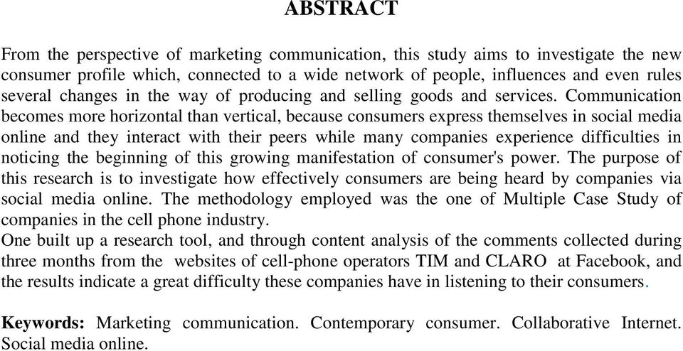 Communication becomes more horizontal than vertical, because consumers express themselves in social media online and they interact with their peers while many companies experience difficulties in