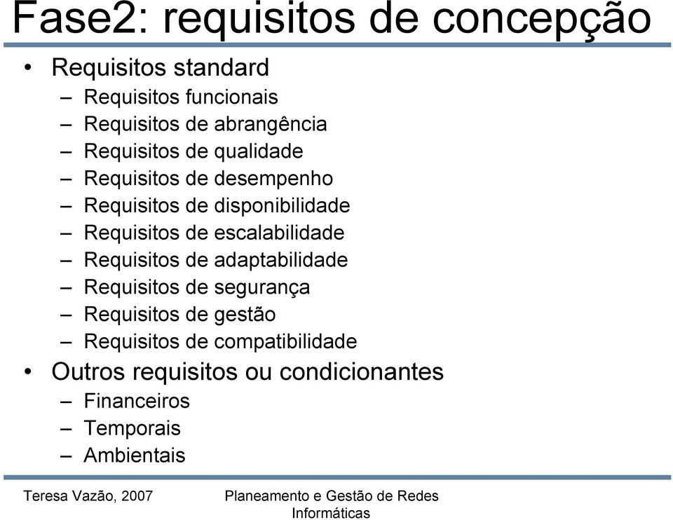 Requisitos de escalabilidade Requisitos de adaptabilidade Requisitos de segurança Requisitos