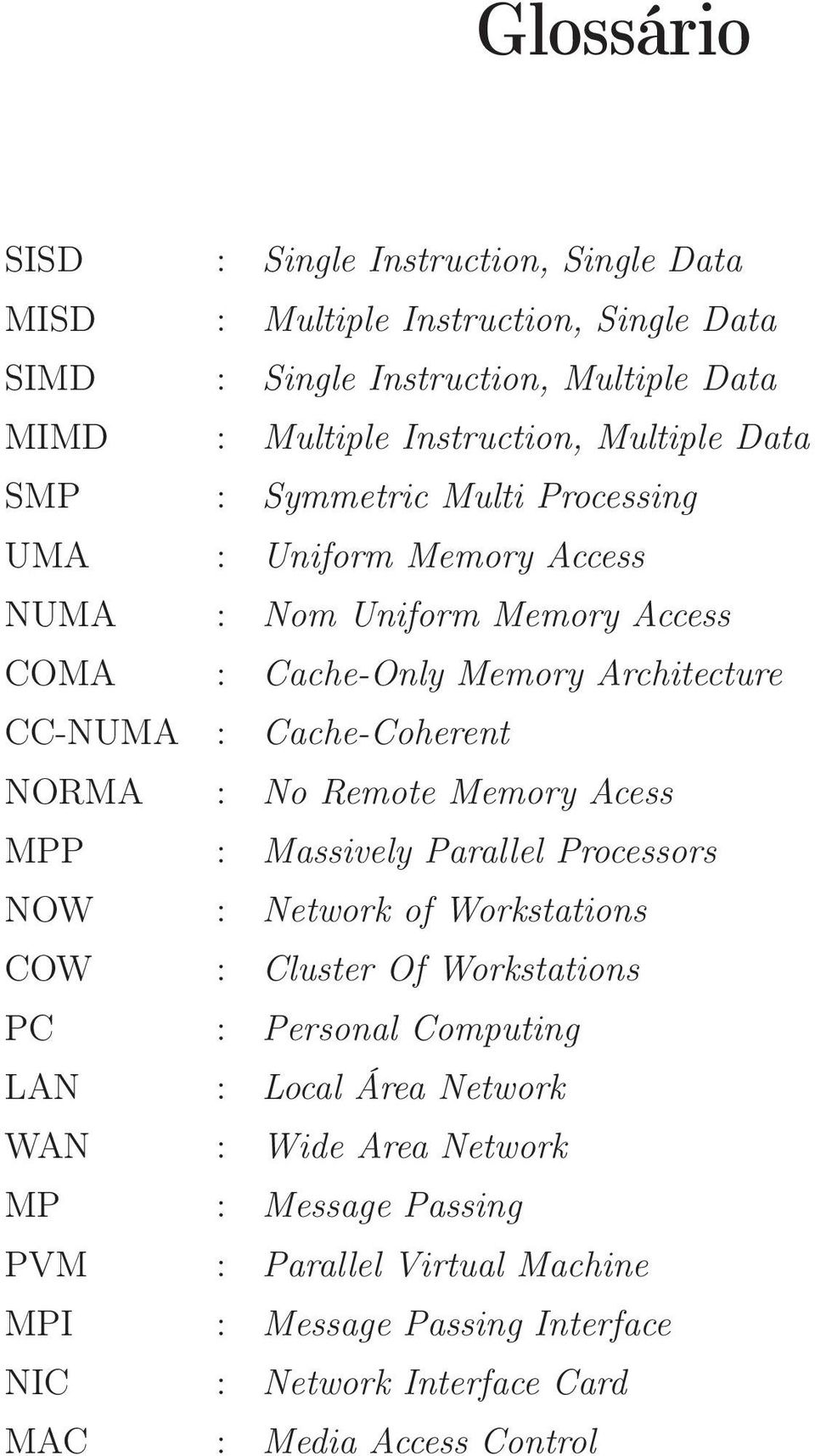 Cache-Coherent NORMA : No Remote Memory Acess MPP : Massively Parallel Processors NOW : Network of Workstations COW : Cluster Of Workstations PC : Personal Computing