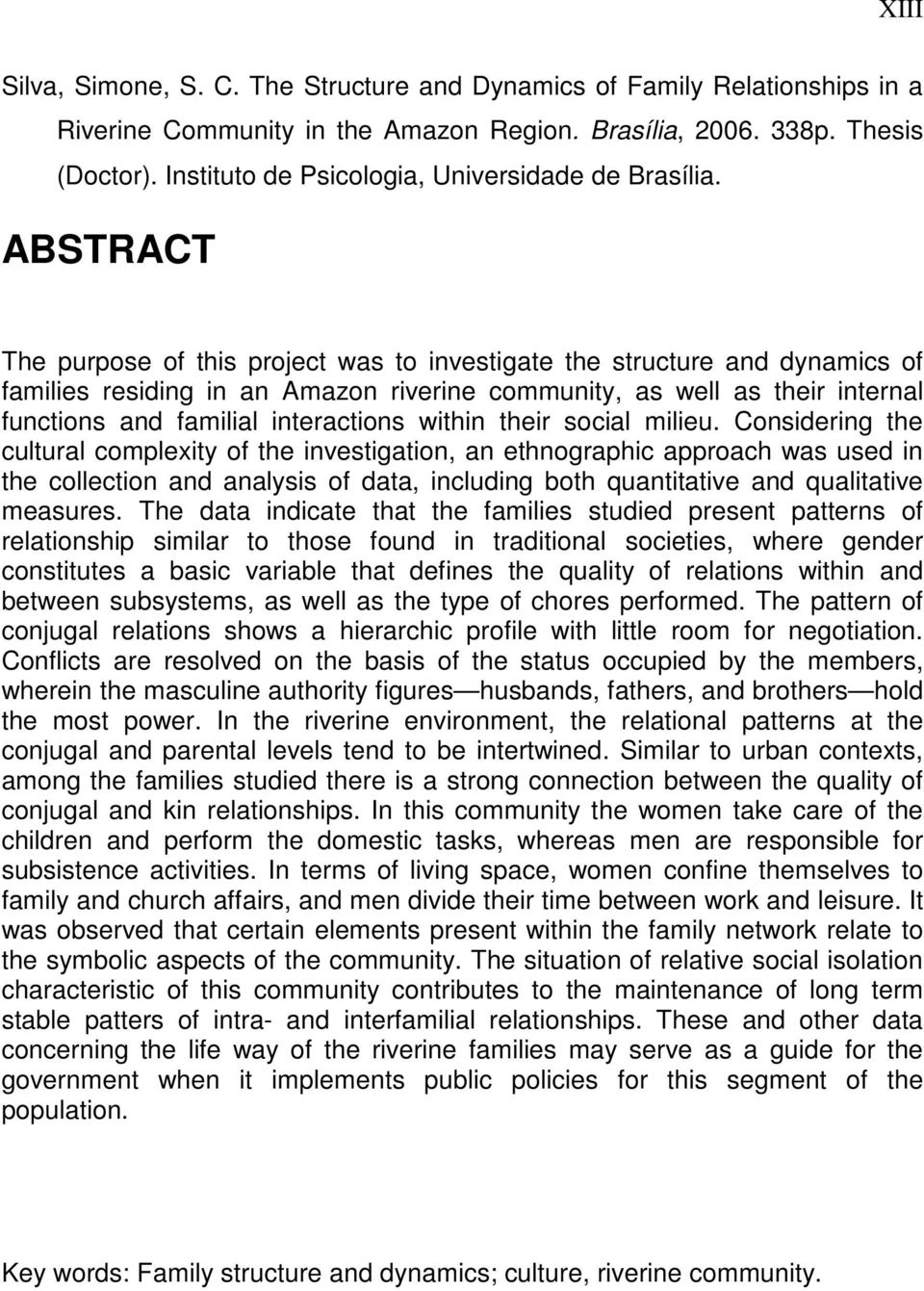 ABSTRACT The purpose of this project was to investigate the structure and dynamics of families residing in an Amazon riverine community, as well as their internal functions and familial interactions