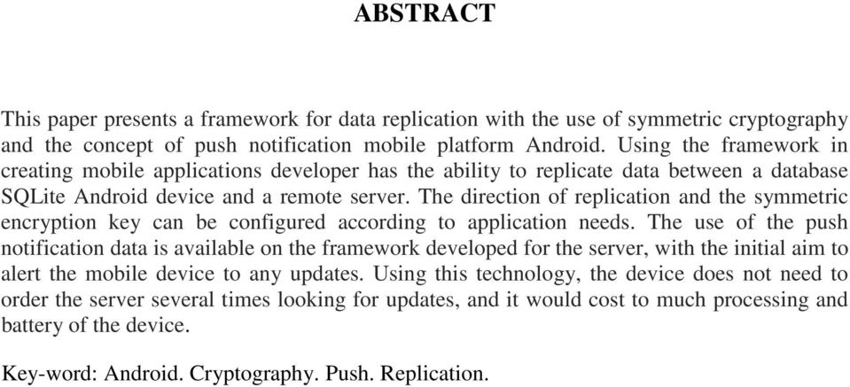 The direction of replication and the symmetric encryption key can be configured according to application needs.