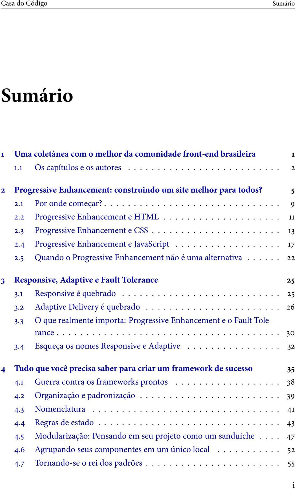 5 Quando o Progressive Enhancement não é uma alternativa... 22 3 Responsive, Adaptive e Fault Tolerance 25 3.1 Responsive é quebrado... 25 3.2 Adaptive Delivery é quebrado... 26 3.