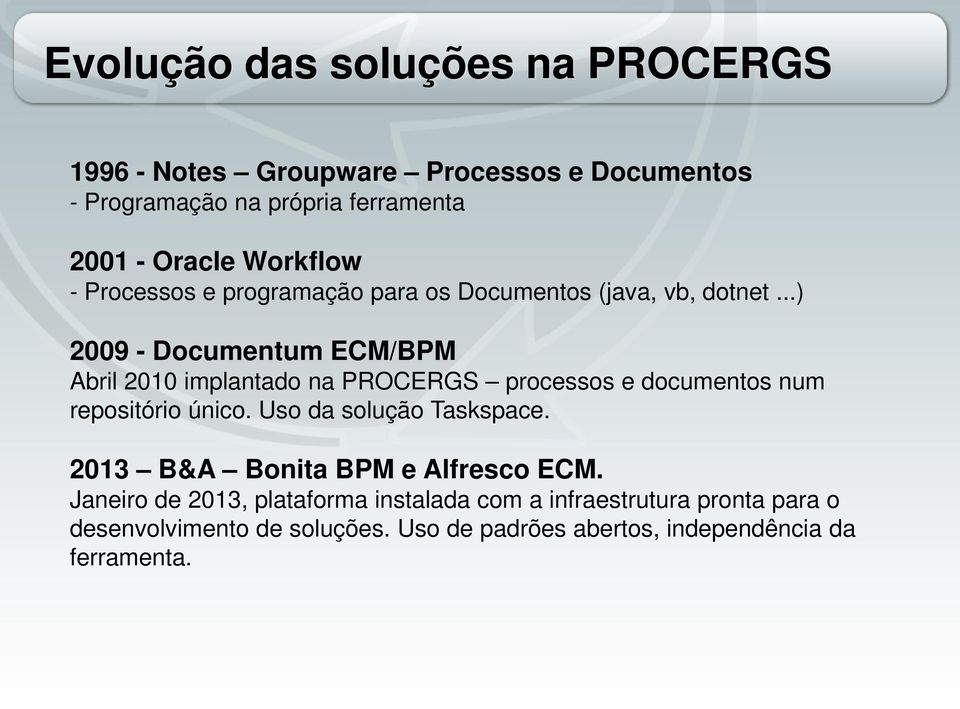 ..) 2009 - Documentum ECM/BPM Abril 2010 implantado na PROCERGS processos e documentos num repositório único.
