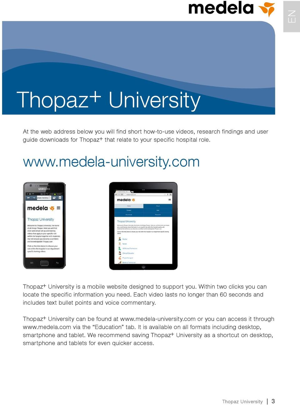 Each video lasts no longer than 60 seconds and includes text bullet points and voice commentary. Thopaz+ University can be found at www.medela-university.com or you can access it through www.