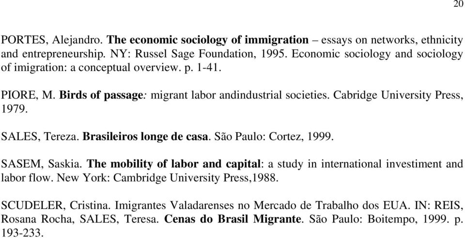 SALES, Tereza. Brasileiros longe de casa. São Paulo: Cortez, 1999. SASEM, Saskia. The mobility of labor and capital: a study in international investiment and labor flow.