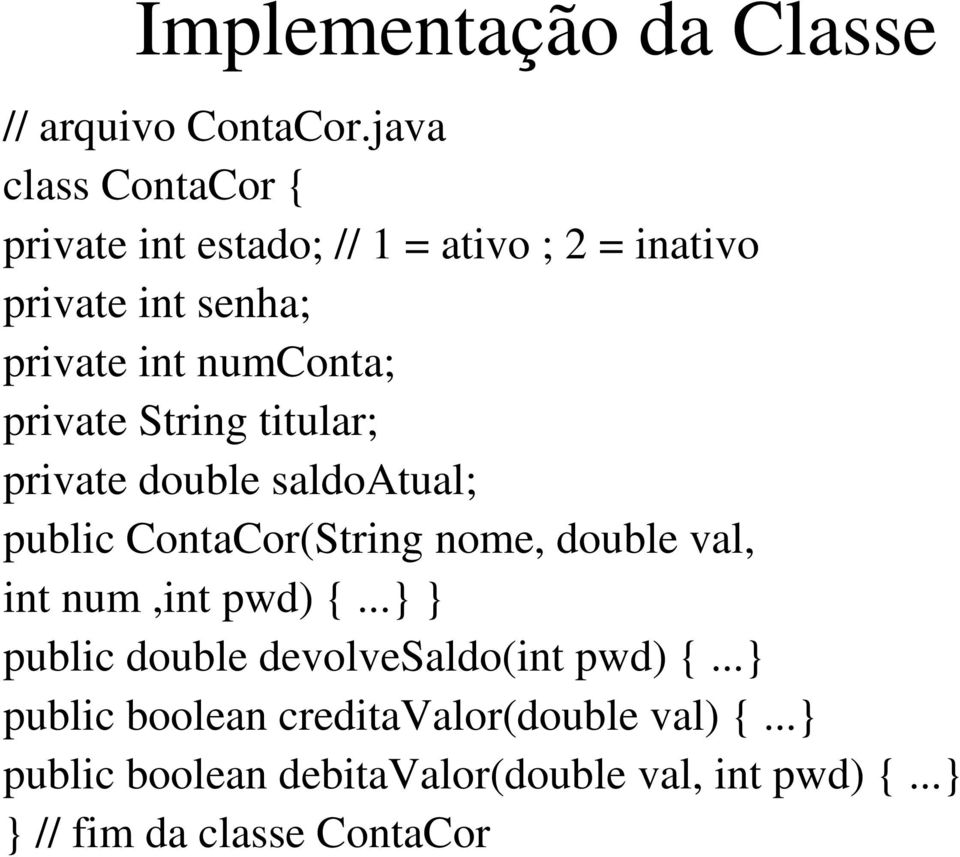 private String titular; private double saldoatual; public ContaCor(String nome, double val, int num,int pwd)