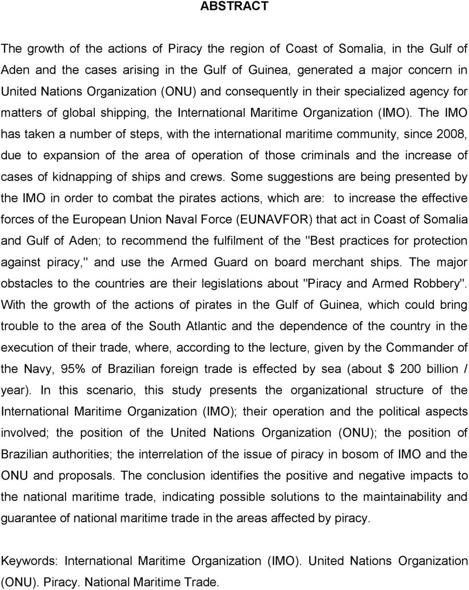 The IMO has taken a number of steps, with the international maritime community, since 2008, due to expansion of the area of operation of those criminals and the increase of cases of kidnapping of