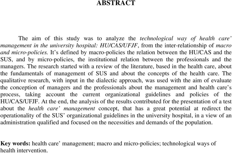 The research started with a review of the literature, based in the health care, about the fundamentals of management of SUS and about the concepts of the health care.