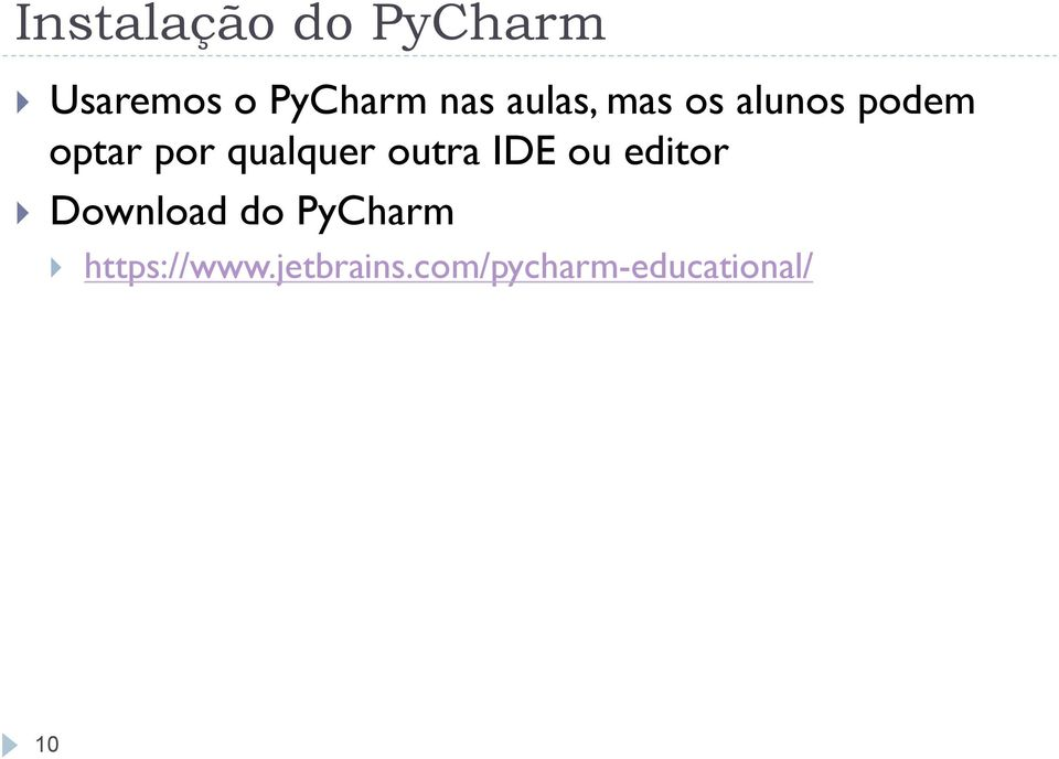 outra IDE ou editor } Download do PyCharm }