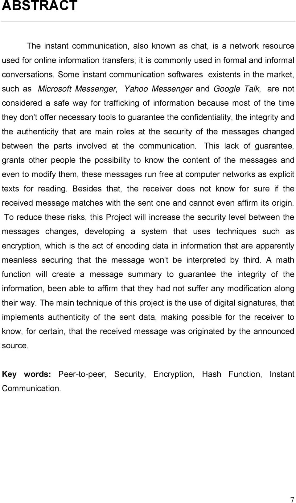 of the time they don't offer necessary tools to guarantee the confidentiality, the integrity and the authenticity that are main roles at the security of the messages changed between the parts