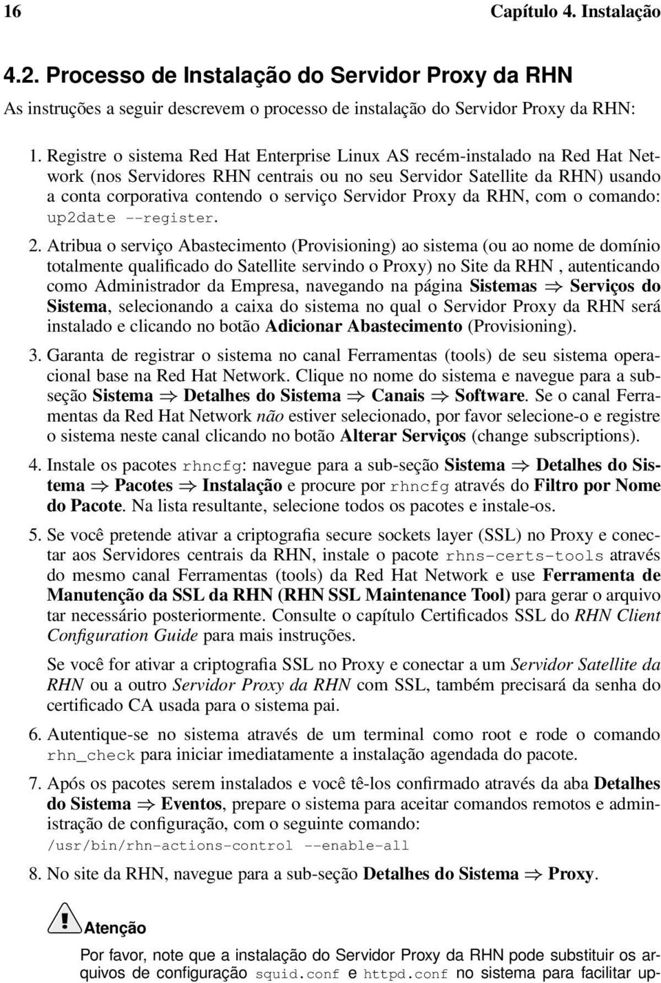 Servidor Proxy da RHN, com o comando: up2date --register. 2.