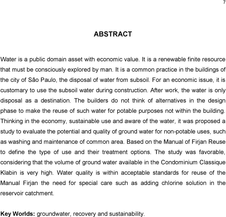 After work, the water is only disposal as a destination. The builders do not think of alternatives in the design phase to make the reuse of such water for potable purposes not within the building.