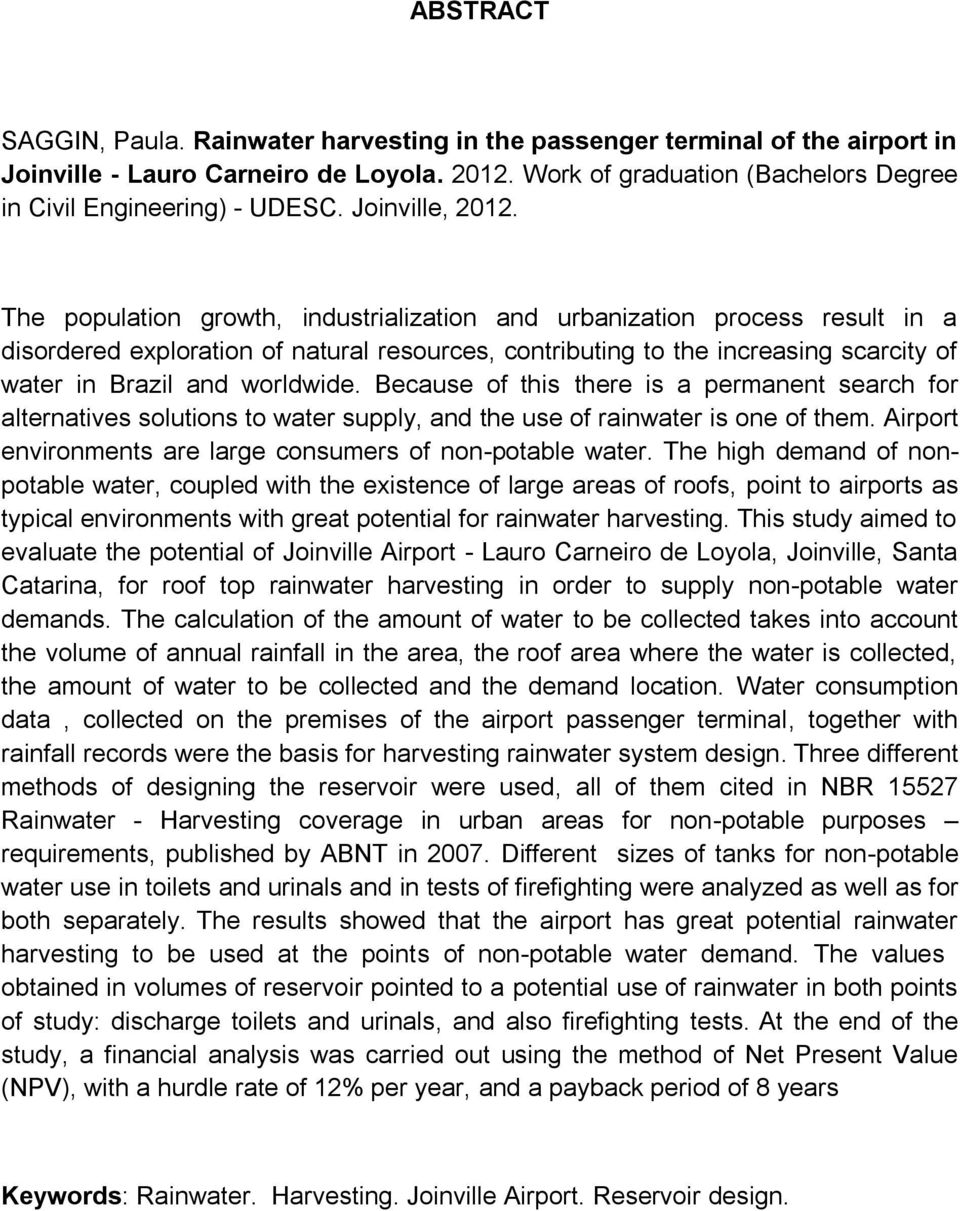 The population growth, industrialization and urbanization process result in a disordered exploration of natural resources, contributing to the increasing scarcity of water in Brazil and worldwide.