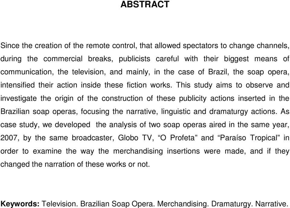 This study aims to observe and investigate the origin of the construction of these publicity actions inserted in the Brazilian soap operas, focusing the narrative, linguistic and dramaturgy actions.