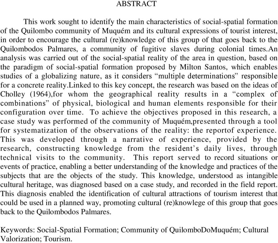 an analysis was carried out of the social-spatial reality of the area in question, based on the paradigm of social-spatial formation proposed by Milton Santos, which enables studies of a globalizing