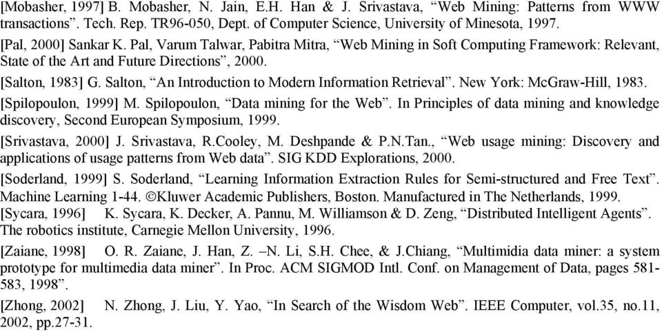 Salton, An Introduction to Modern Information Retrieval. New York: McGraw-Hill, 1983. [Spilopoulon, 1999] M. Spilopoulon, Data mining for the Web.