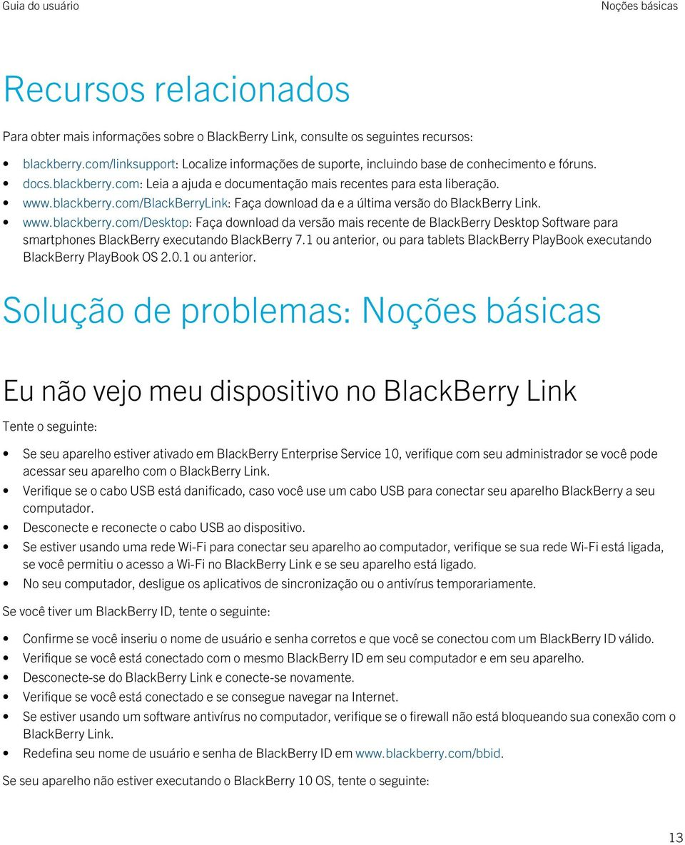 www.blackberry.com/desktop: Faça download da versão mais recente de BlackBerry Desktop Software para smartphones BlackBerry executando BlackBerry 7.