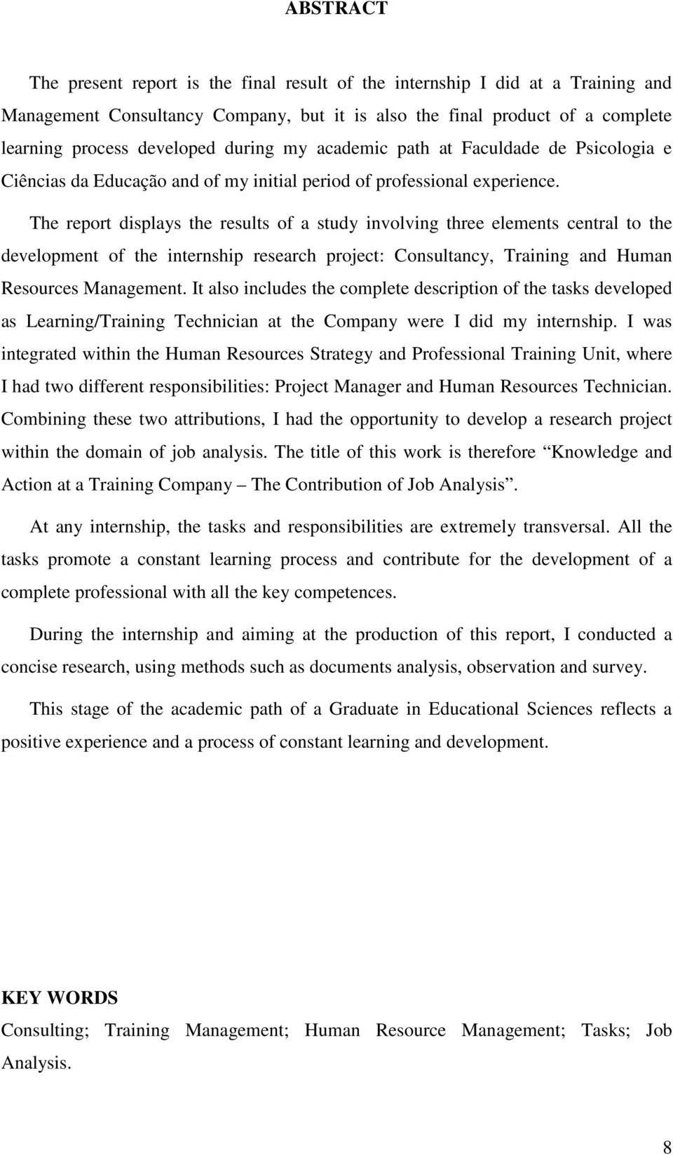 The report displays the results of a study involving three elements central to the development of the internship research project: Consultancy, Training and Human Resources Management.