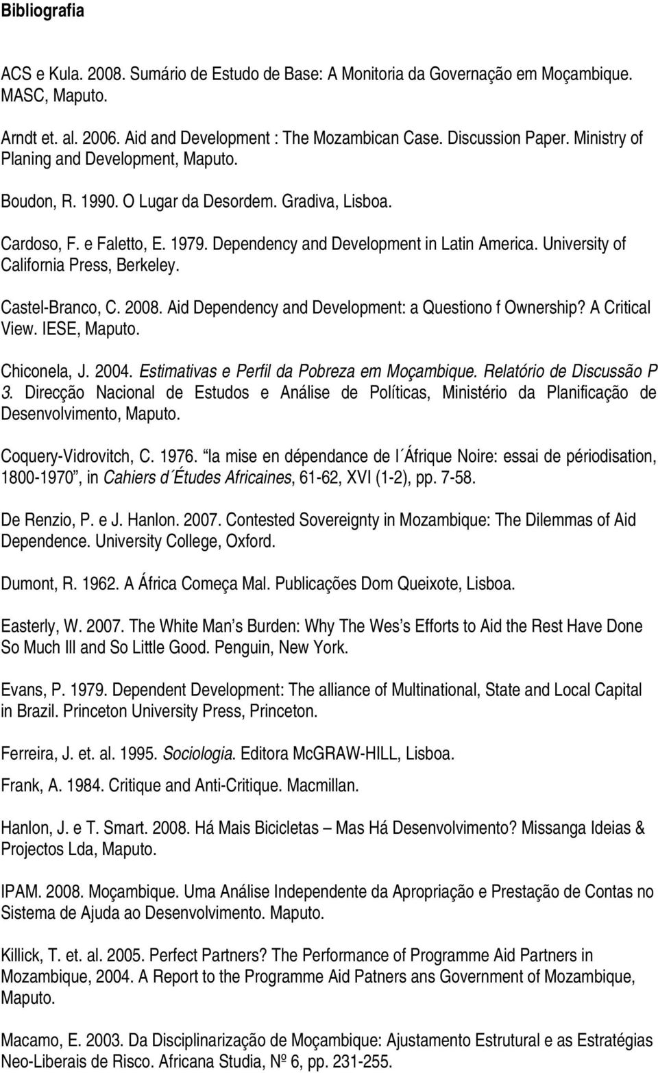 University of California Press, Berkeley. Castel-Branco, C. 2008. Aid Dependency and Development: a Questiono f Ownership? A Critical View. IESE, Maputo. Chiconela, J. 2004.