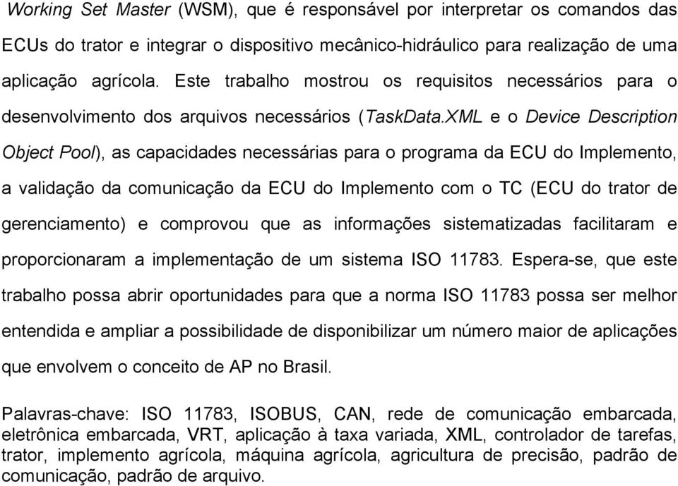 XML e o Device Description Object Pool), as capacidades necessárias para o programa da ECU do Implemento, a validação da comunicação da ECU do Implemento com o TC (ECU do trator de gerenciamento) e