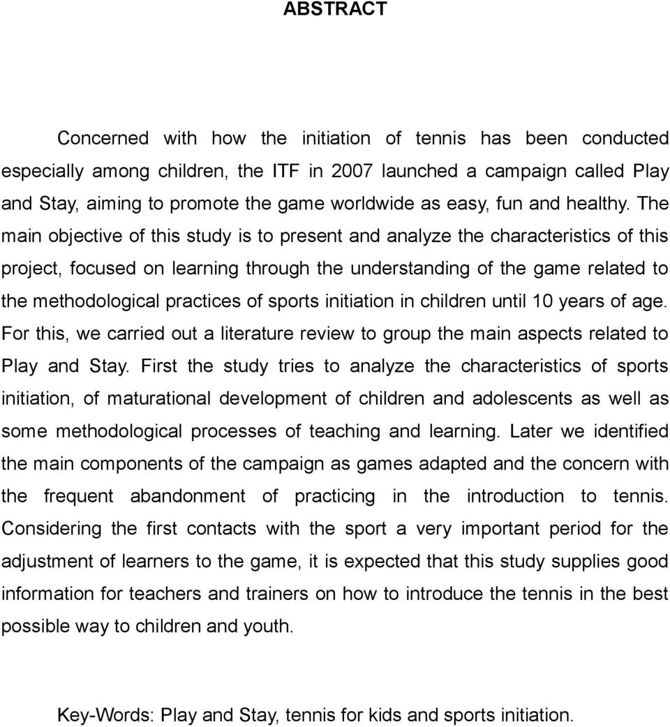 The main objective of this study is to present and analyze the characteristics of this project, focused on learning through the understanding of the game related to the methodological practices of