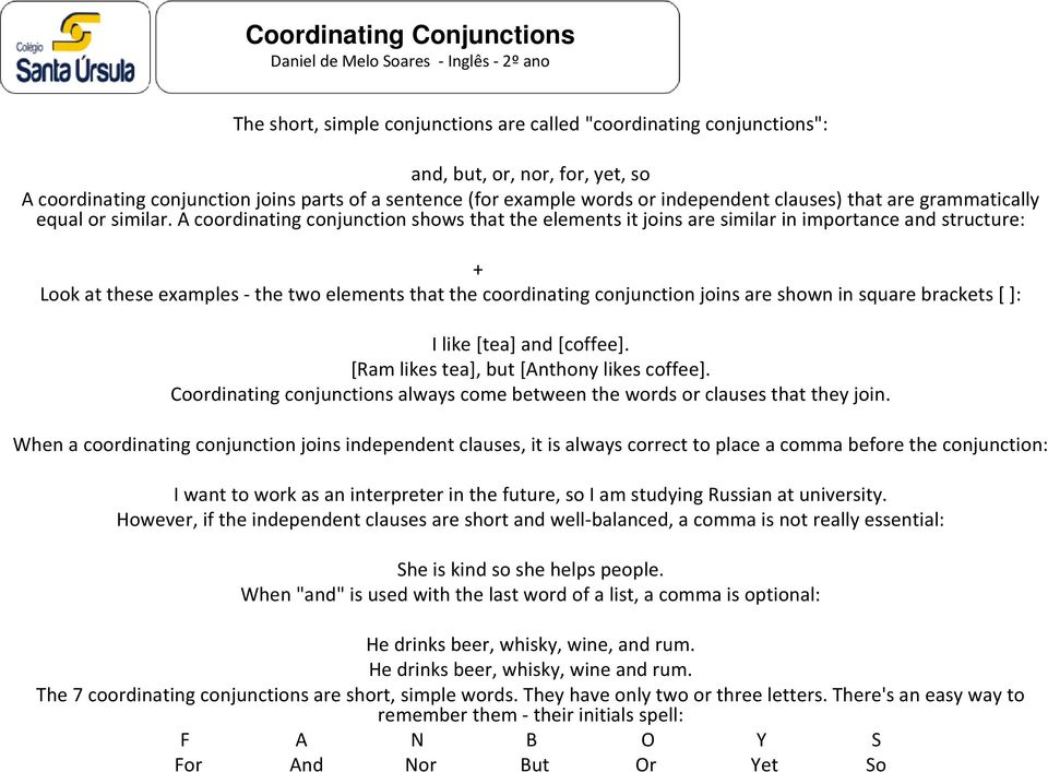 A coordinating conjunction shows that the elements it joins are similar in importance and structure: + Look at these examples - the two elements that the coordinating conjunction joins are shown in