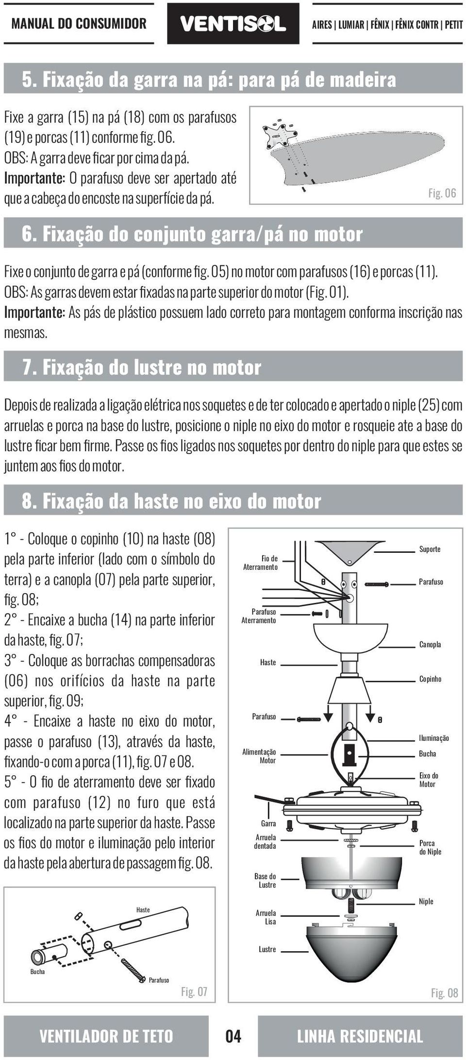 05) no motor com parafusos (16) e porcas (11). OBS: As garras devem estar fixadas na parte superior do motor (Fig. 01).