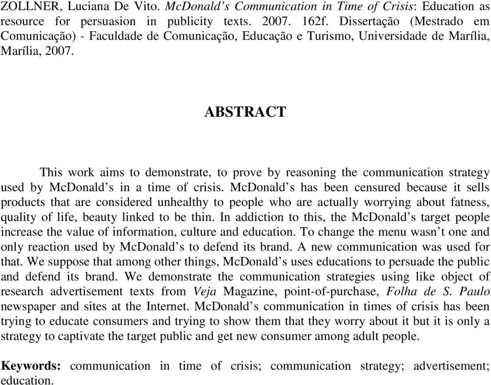 ABSTRACT This work aims to demonstrate, to prove by reasoning the communication strategy used by McDonald s in a time of crisis.