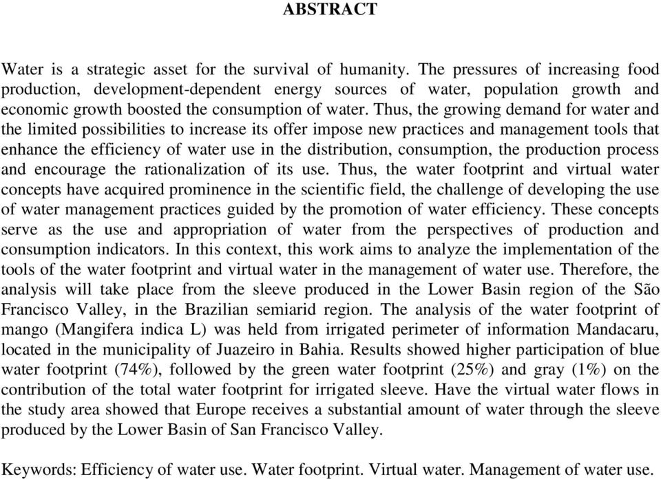Thus, the growing demand for water and the limited possibilities to increase its offer impose new practices and management tools that enhance the efficiency of water use in the distribution,