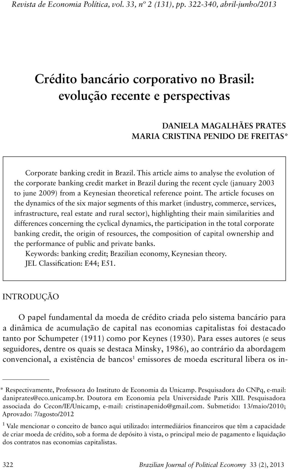 This article aims to analyse the evolution of the corporate banking credit market in Brazil during the recent cycle (january 2003 to june 2009) from a Keynesian theoretical reference point.