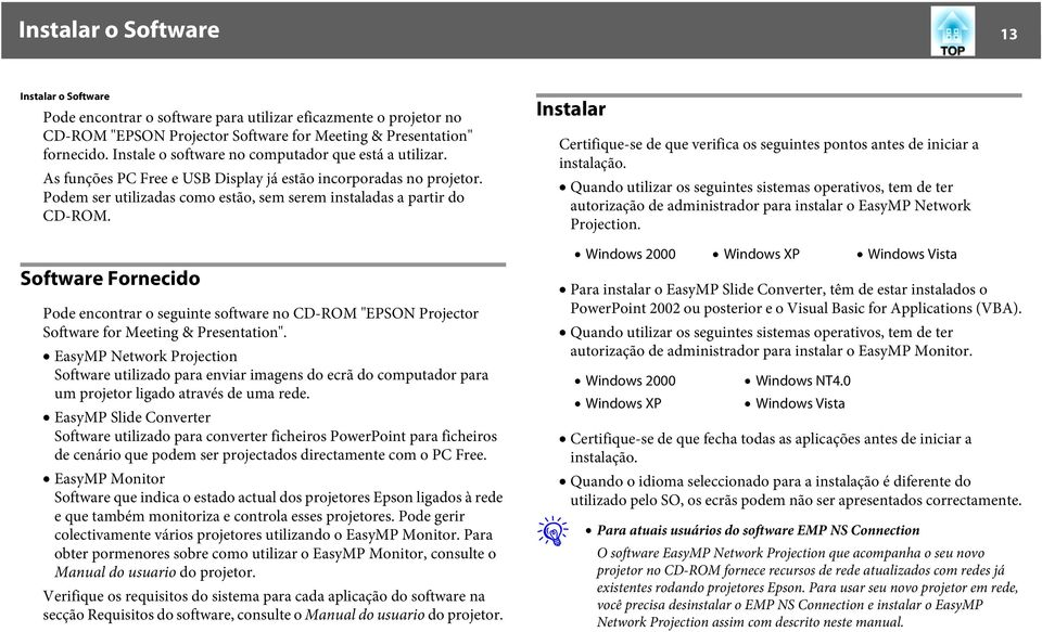 "Software Fornecido Pode encontrar o seguinte software no CD-ROM ""EPSON Projector Software for Meeting & Presentation""."