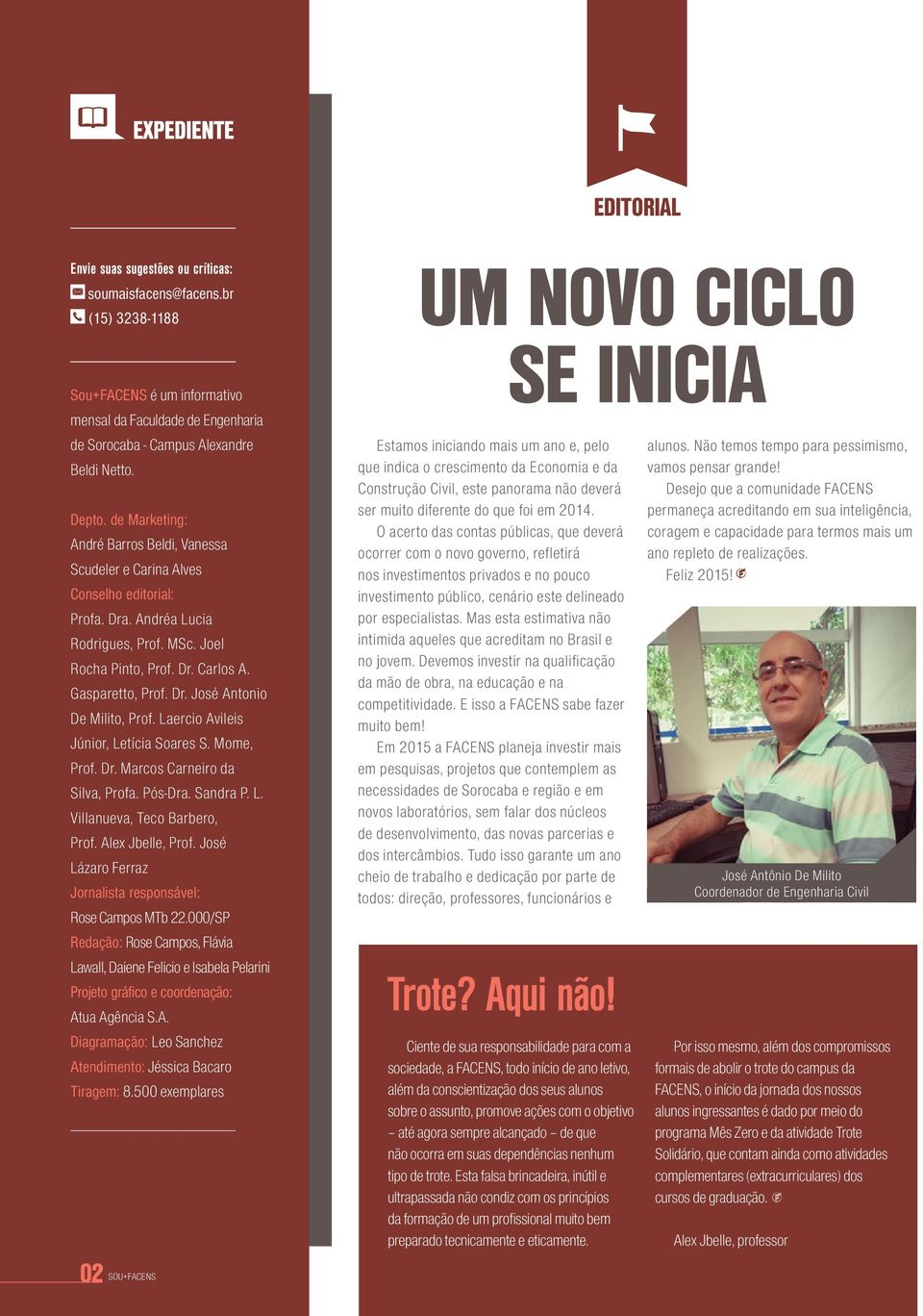 de Marketing: André Barros Beldi, Vanessa Scudeler e Carina Alves Conselho editorial: Profa. Dra. Andréa Lucia Rodrigues, Prof. MSc. Joel Rocha Pinto, Prof. Dr. Carlos A. Gasparetto, Prof. Dr. José Antonio De Milito, Prof.