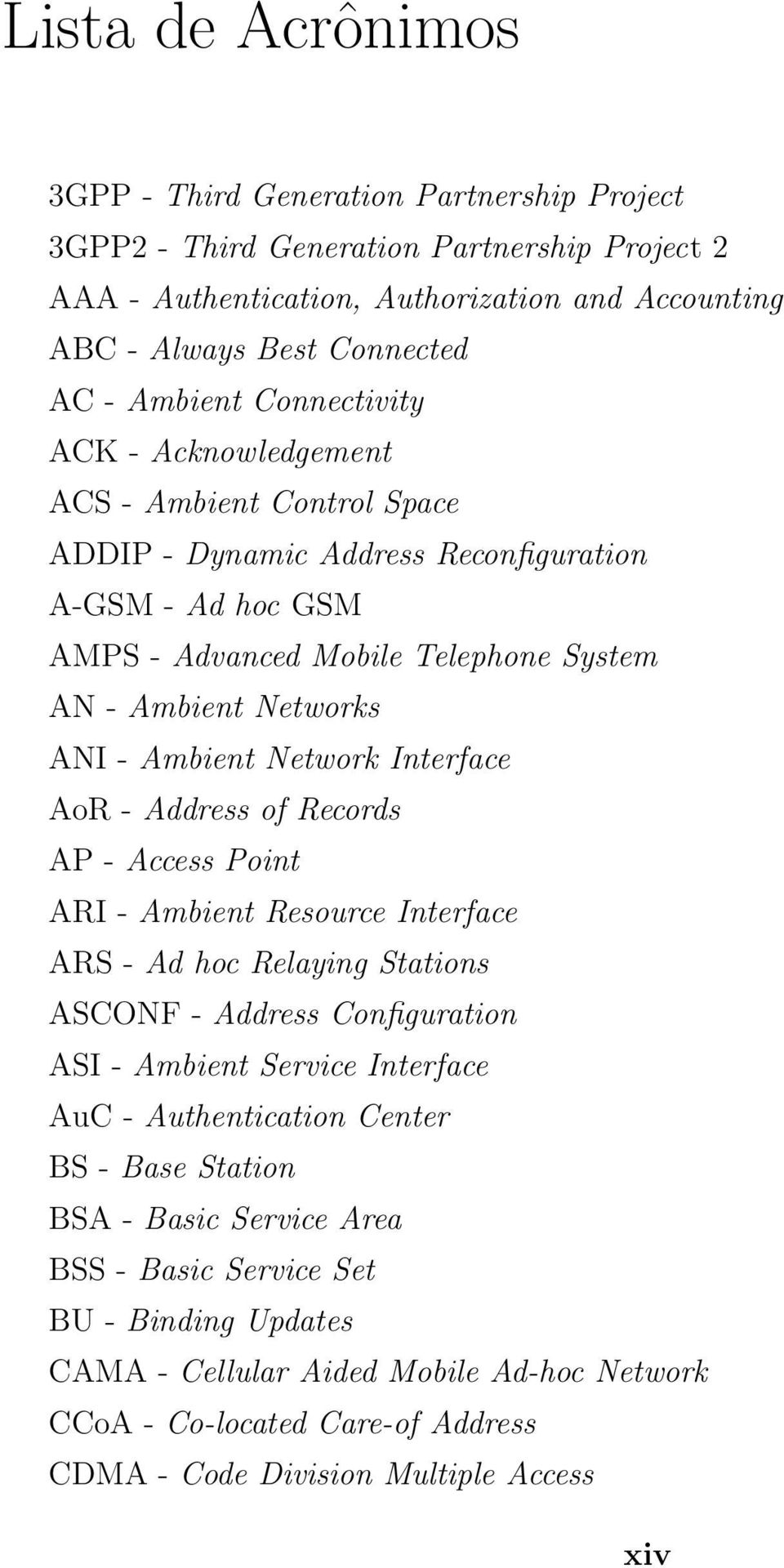 Ambient Network Interface AoR - Address of Records AP - Access Point ARI - Ambient Resource Interface ARS - Ad hoc Relaying Stations ASCONF - Address Configuration ASI - Ambient Service Interface AuC