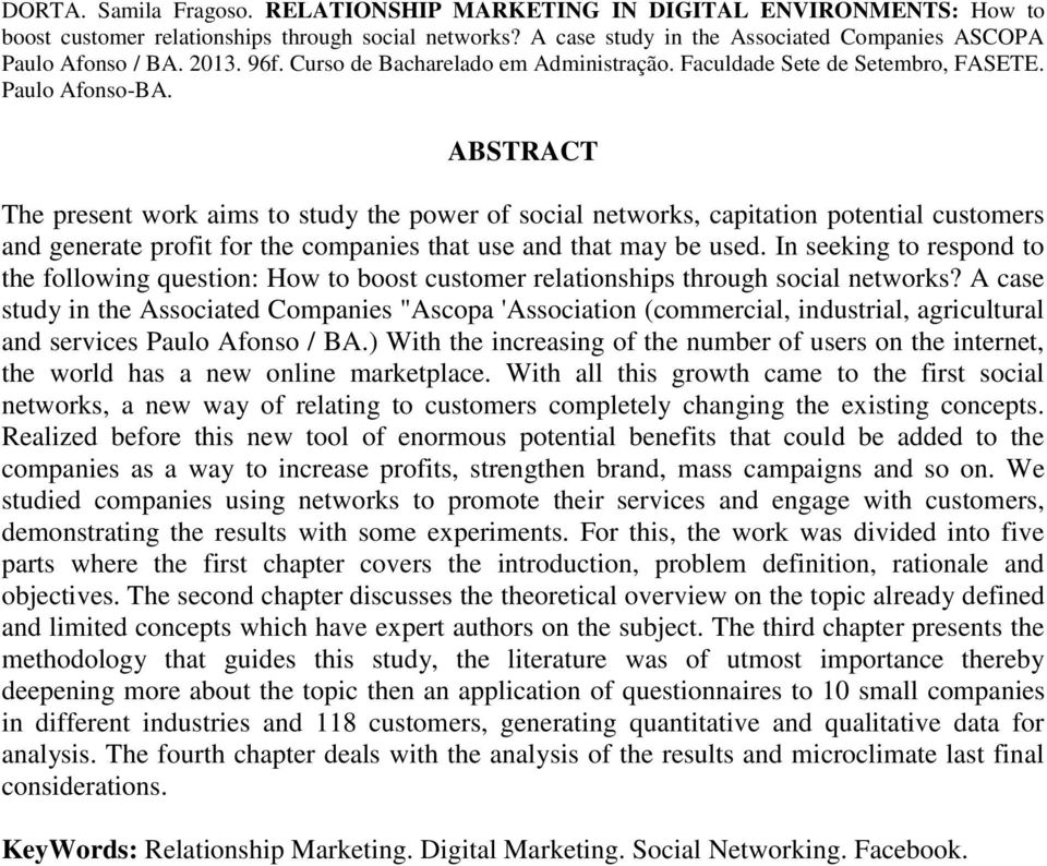ABSTRACT The present work aims to study the power of social networks, capitation potential customers and generate profit for the companies that use and that may be used.
