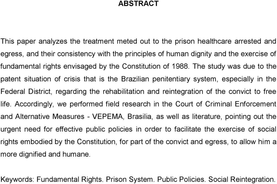 The study was due to the patent situation of crisis that is the Brazilian penitentiary system, especially in the Federal District, regarding the rehabilitation and reintegration of the convict to