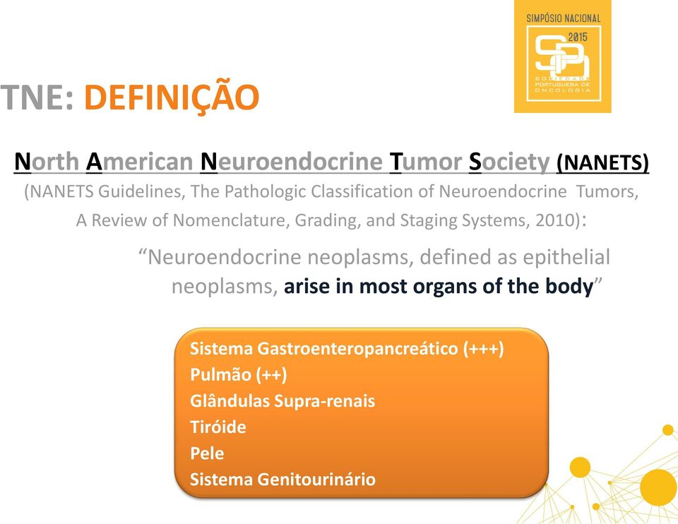 Systems, 2010): Neuroendocrine neoplasms, defined as epithelial neoplasms, arise in most organs of