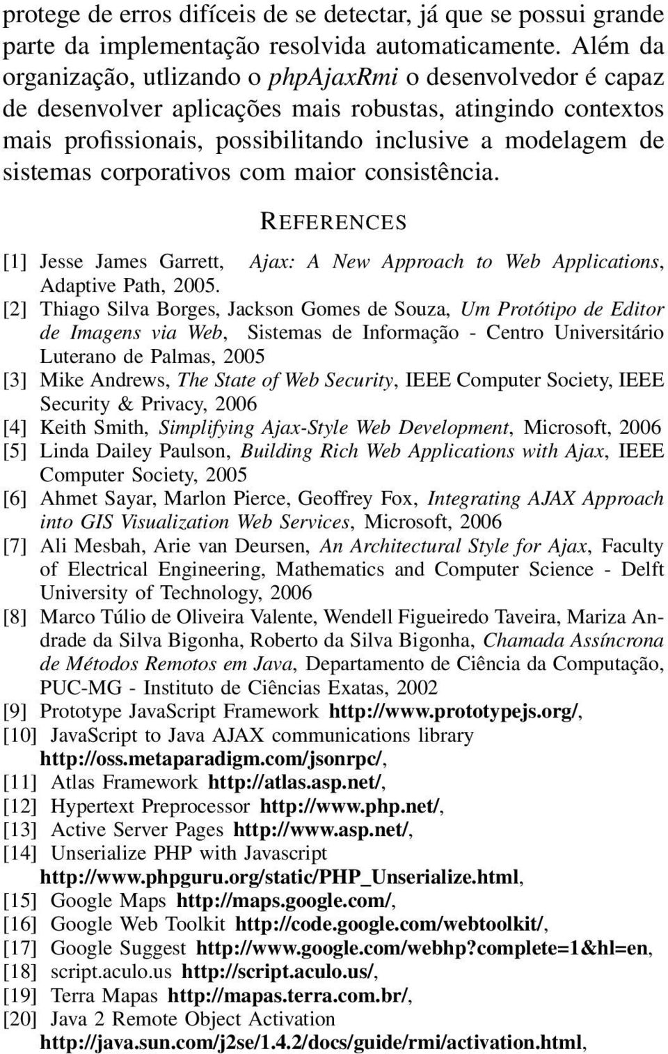 corporativos com maior consistência. REFERENCES [1] Jesse James Garrett, Ajax: A New Approach to Web Applications, Adaptive Path, 2005.