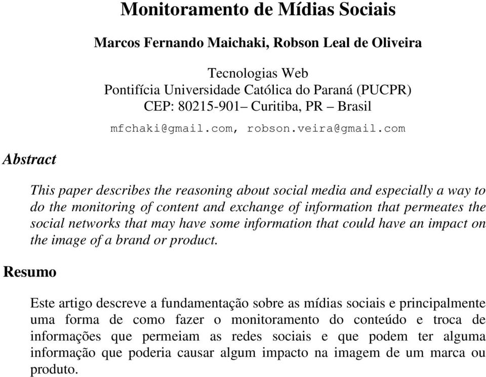 com Abstract This paper describes the reasoning about social media and especially a way to do the monitoring of content and exchange of information that permeates the social networks that may have