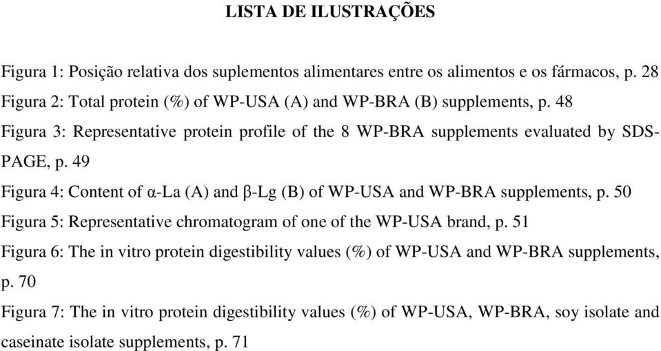 48 Figura 3: Representative protein profile of the 8 WP-BRA supplements evaluated by SDS- PAGE, p.