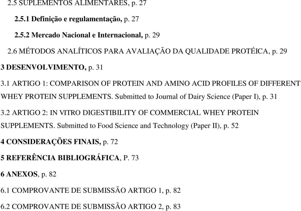 1 ARTIGO 1: COMPARISON OF PROTEIN AND AMINO ACID PROFILES OF DIFFERENT WHEY PROTEIN SUPPLEMENTS. Submitted to Journal of Dairy Science (Paper I), p. 31 3.
