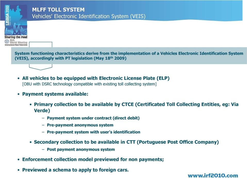 available: Primary collection to be available by CTCE (Certificated Toll Collecting Entities, eg: Via Verde) Payment system under contract (direct debit) Pre-payment anonymous system Pre-payment