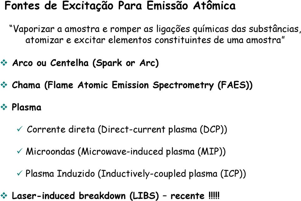 Emission Spectrometry (FAES)) Plasma Corrente direta (Direct-current plasma (DCP)) Microondas