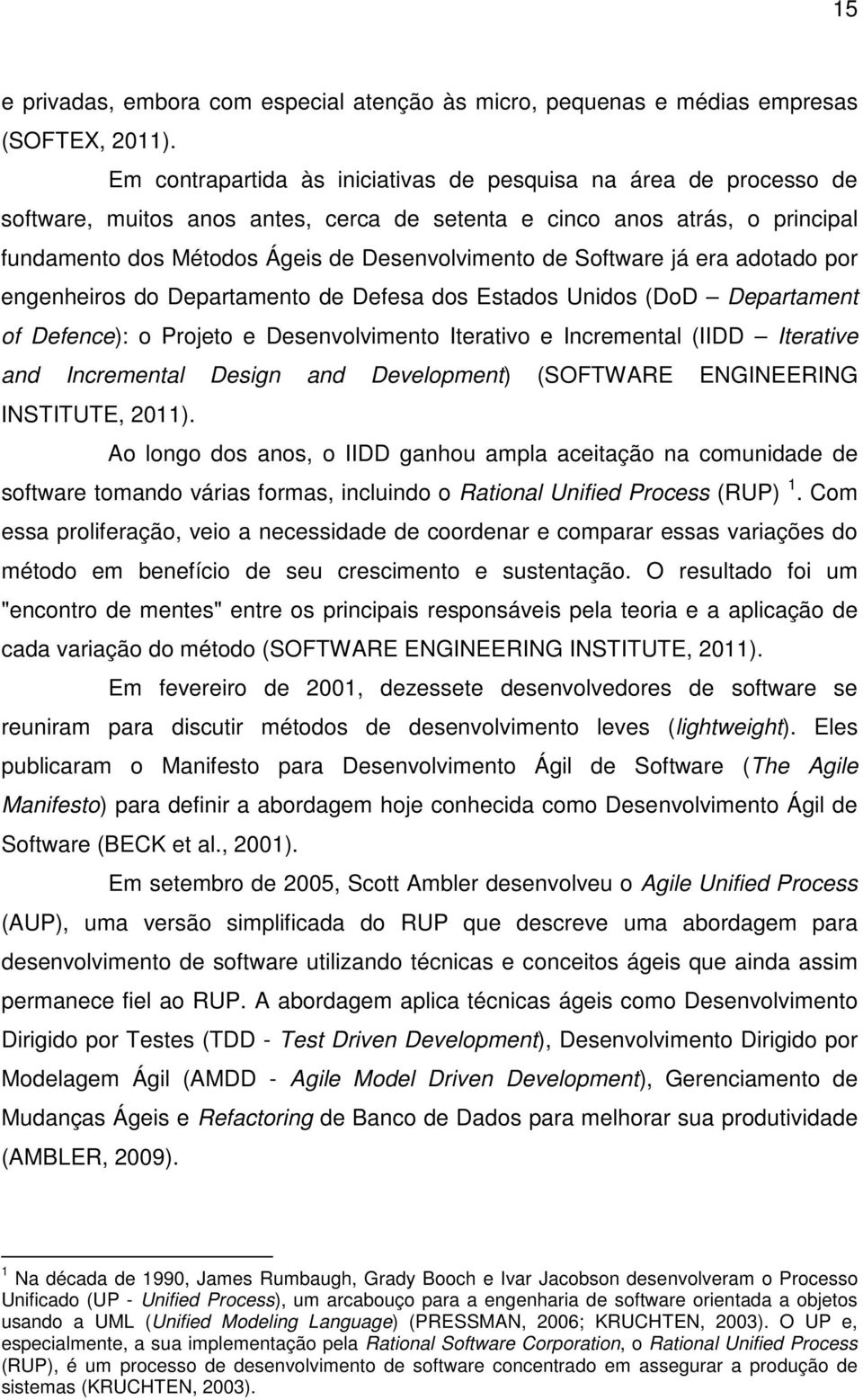 Software já era adotado por engenheiros do Departamento de Defesa dos Estados Unidos (DoD Departament of Defence): o Projeto e Desenvolvimento Iterativo e Incremental (IIDD Iterative and Incremental