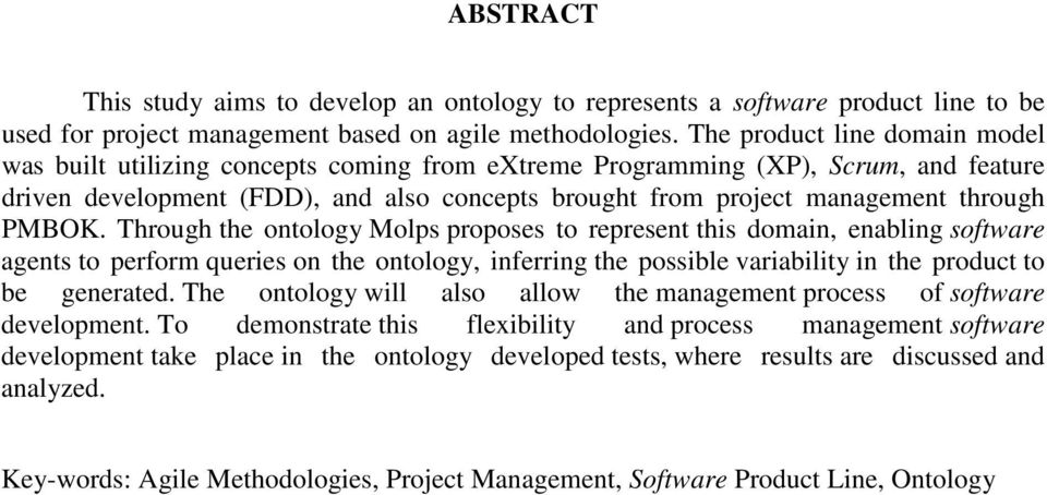 PMBOK. Through the ontology Molps proposes to represent this domain, enabling software agents to perform queries on the ontology, inferring the possible variability in the product to be generated.