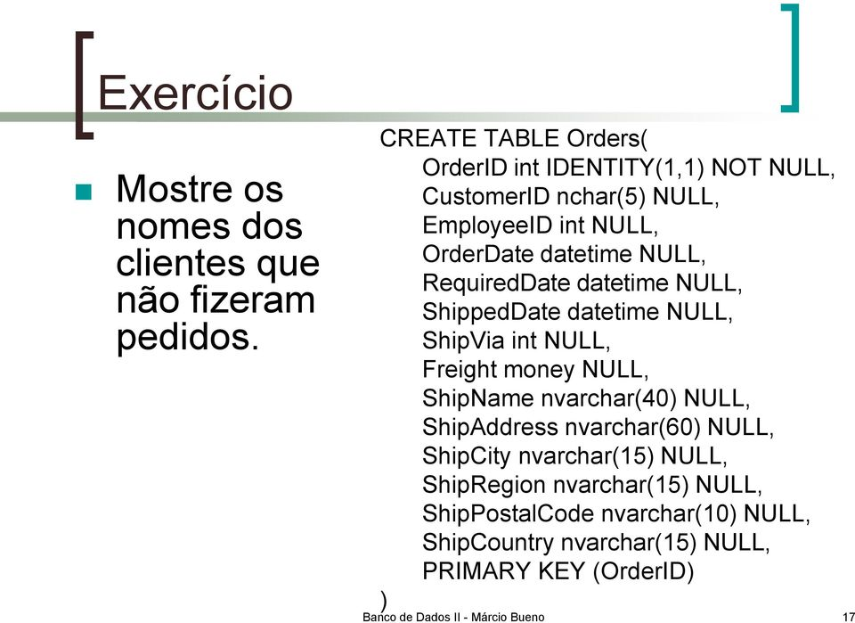 RequiredDate datetime NULL, ShippedDate datetime NULL, ShipVia int NULL, Freight money NULL, ShipName nvarchar(40) NULL,