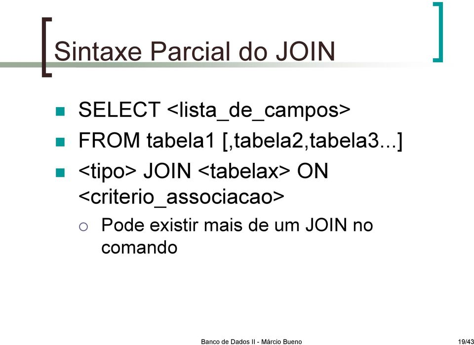 ..] <tipo> JOIN <tabelax> ON <criterio_associacao>