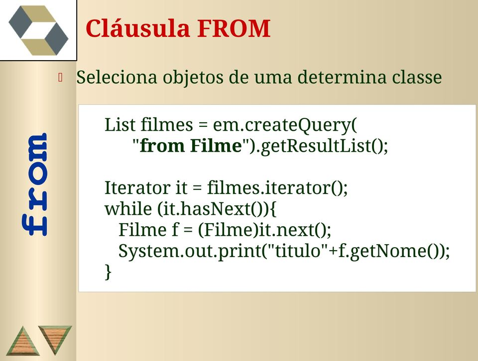 getResultList(); Iterator it = filmes.iterator(); while (it.