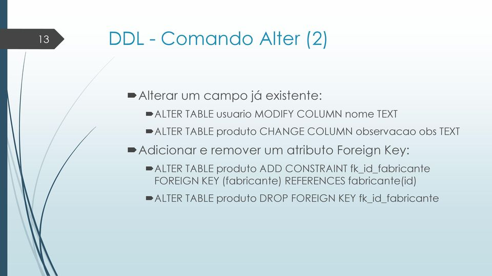 remover um atributo Foreign Key: ALTER TABLE produto ADD CONSTRAINT fk_id_fabricante
