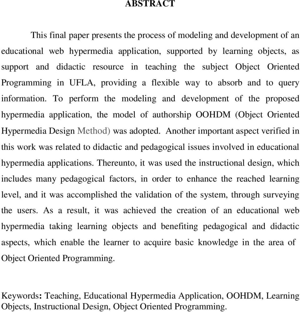 To perform the modeling and development of the proposed hypermedia application, the model of authorship OOHDM (Object Oriented Hypermedia Design Method) was adopted.