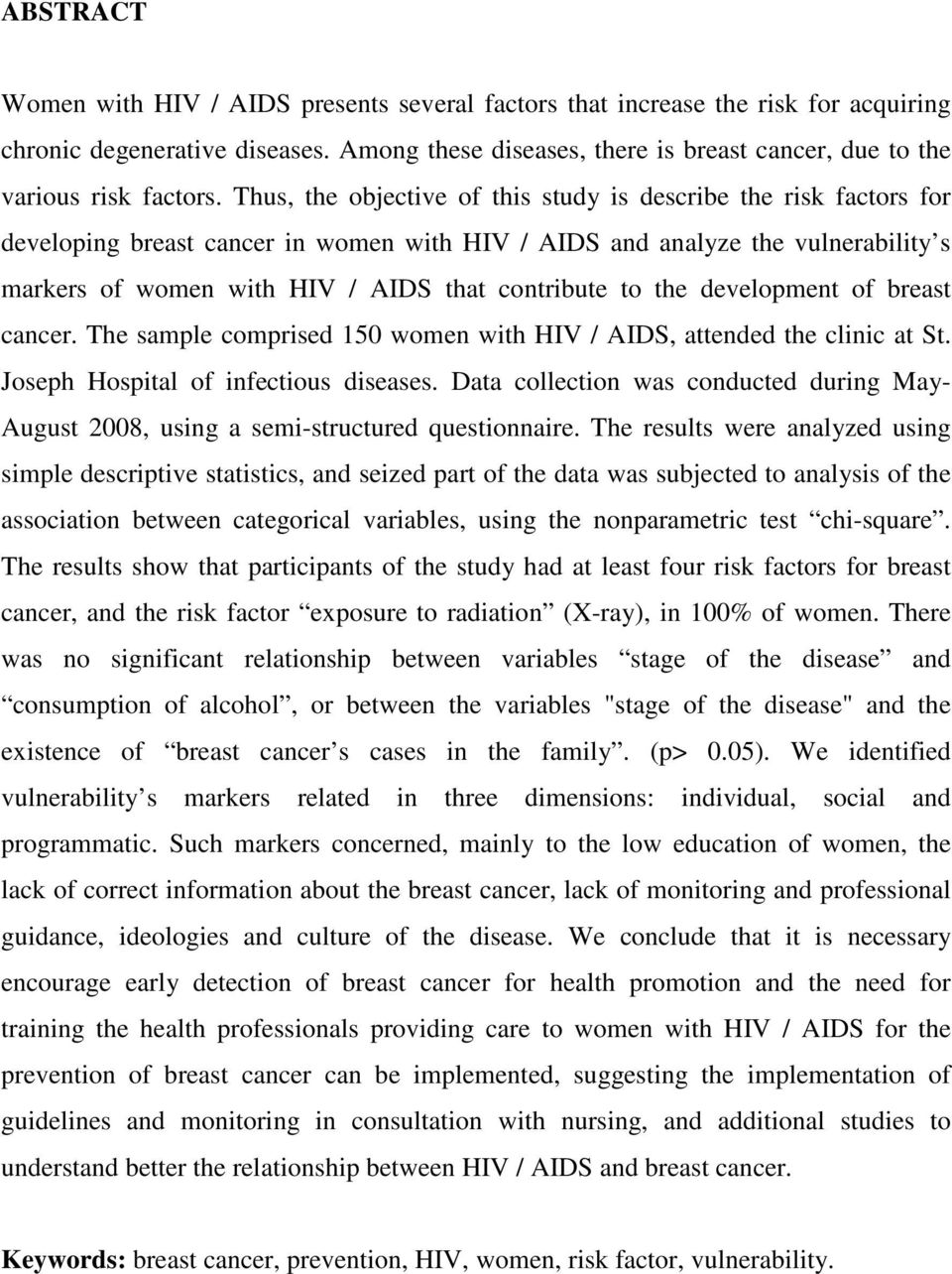 Thus, the objective of this study is describe the risk factors for developing breast cancer in women with HIV / AIDS and analyze the vulnerability s markers of women with HIV / AIDS that contribute